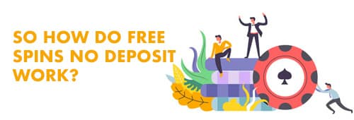 How do free spins no deposit work?