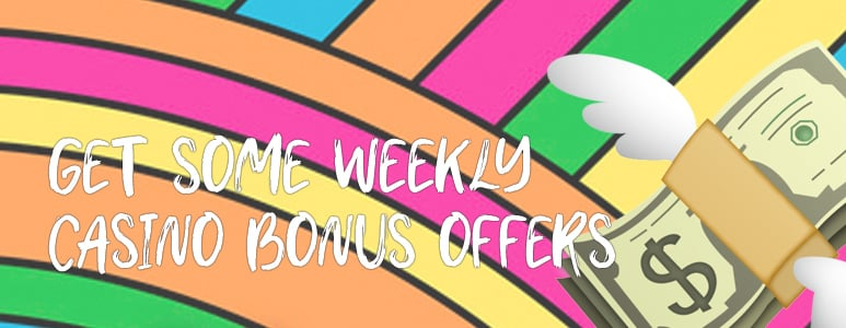 get some weekly casino bonus offers