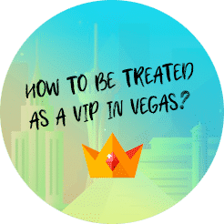 how to be treated as a VIP in vegas